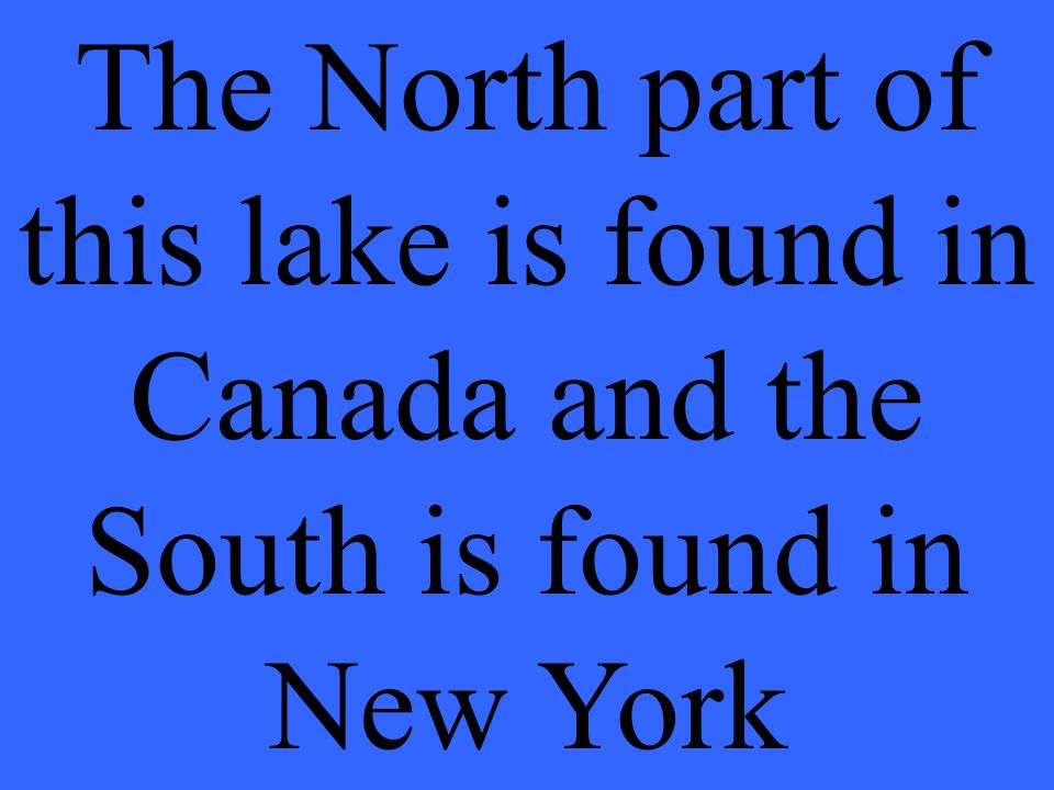 The North part of this lake is found in Canada and the South is found in New York