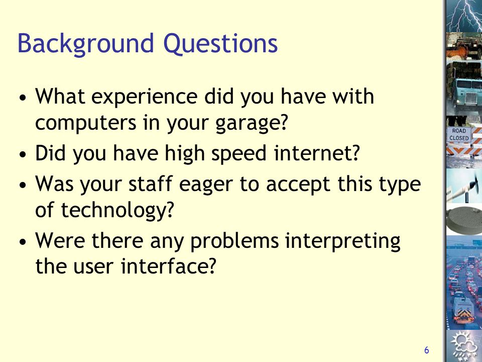 6 Background Questions What experience did you have with computers in your garage? Did you have high speed internet? Was your staff eager to accept th
