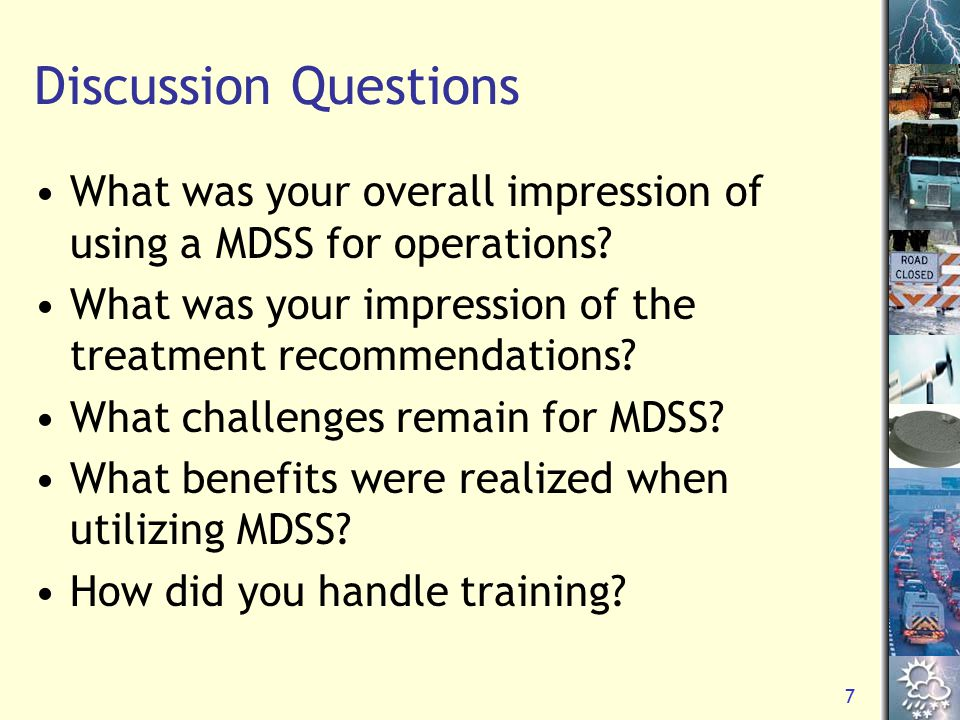 7 Discussion Questions What was your overall impression of using a MDSS for operations? What was your impression of the treatment recommendations? Wha