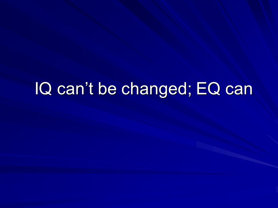 IQ can't be changed; EQ can