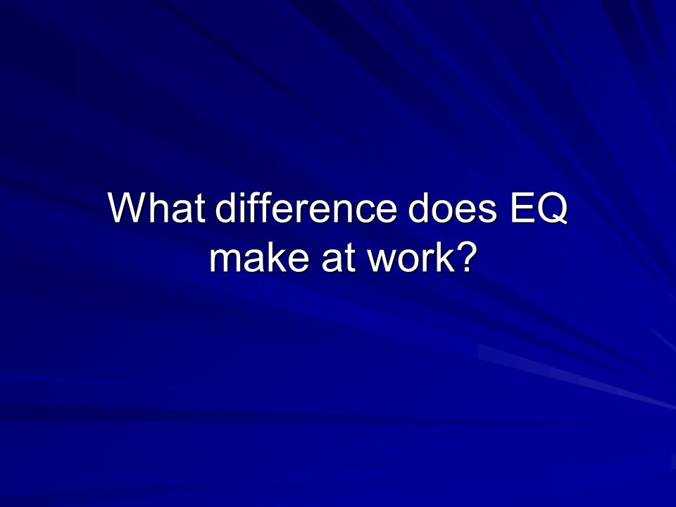 What difference does EQ make at work?