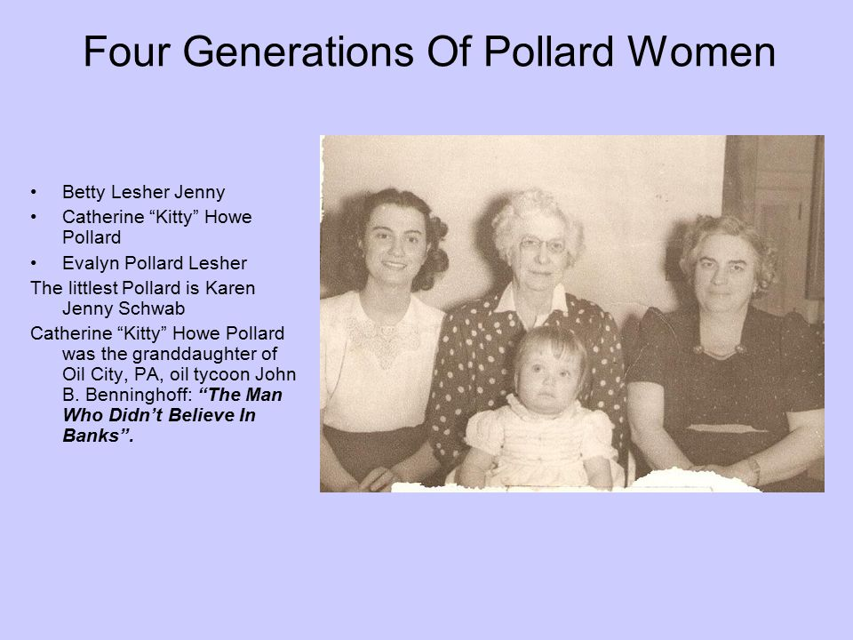 "Four Generations Of Pollard Women Betty Lesher Jenny Catherine ""Kitty"" Howe Pollard Evalyn Pollard Lesher The littlest Pollard is Karen Jenny Schwab C"