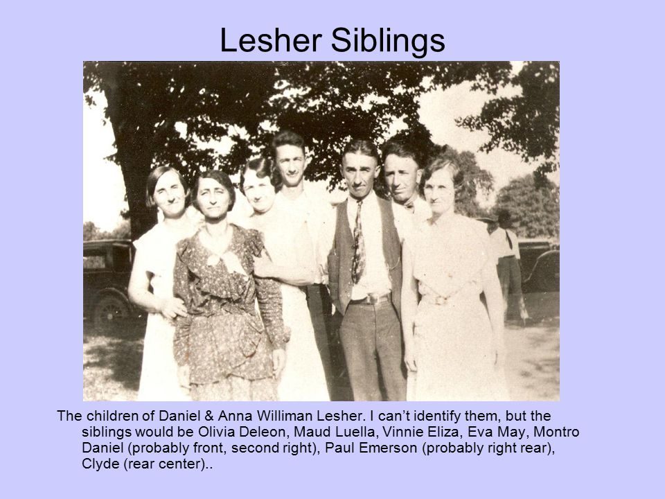 Lesher Siblings The children of Daniel & Anna Williman Lesher. I can't identify them, but the siblings would be Olivia Deleon, Maud Luella, Vinnie Eli