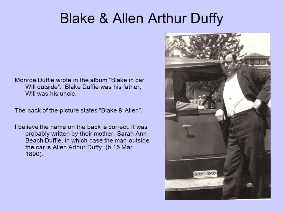 "Blake & Allen Arthur Duffy Monroe Duffie wrote in the album ""Blake in car, Will outside"". Blake Duffie was his father; Will was his uncle. The back of"