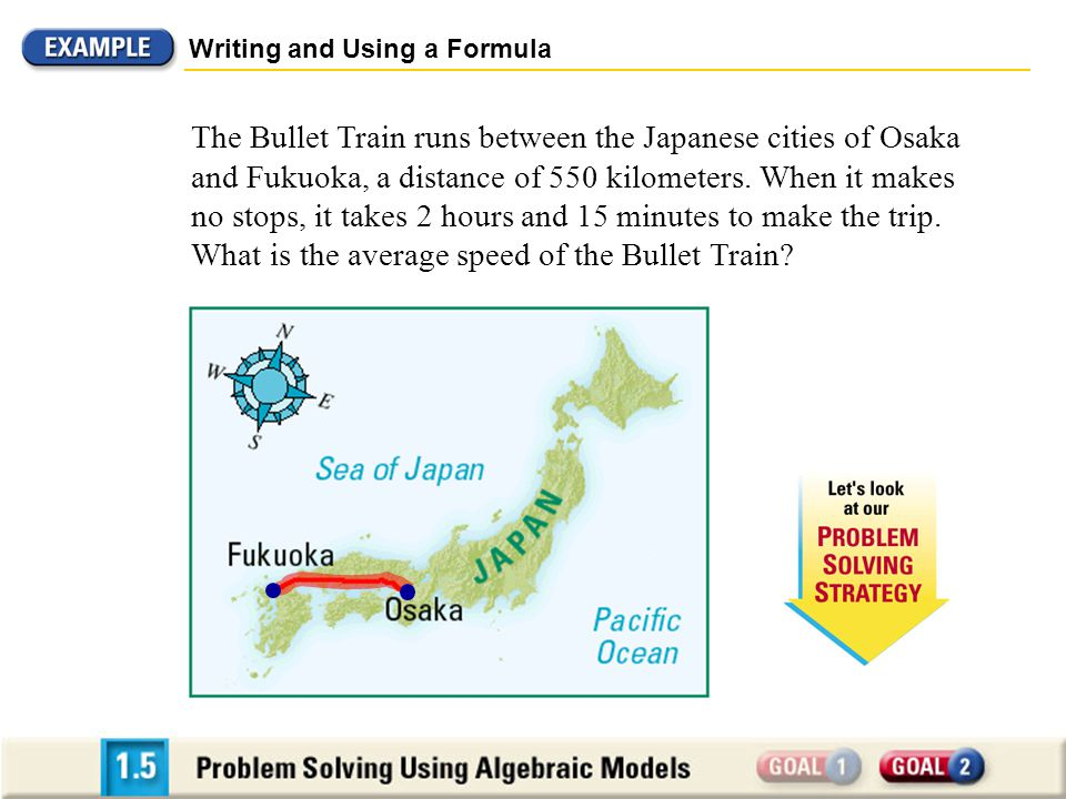 Writing and Using a Formula The Bullet Train runs between the Japanese cities of Osaka and Fukuoka, a distance of 550 kilometers.
