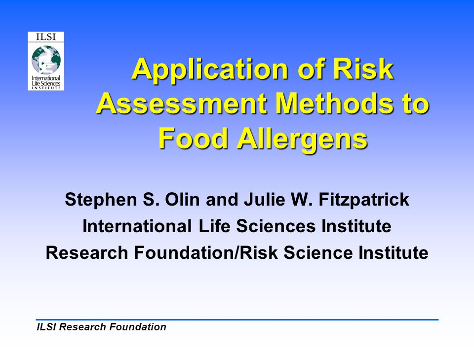ILSI Research Foundation Application of Risk Assessment Methods to Food Allergens Stephen S.