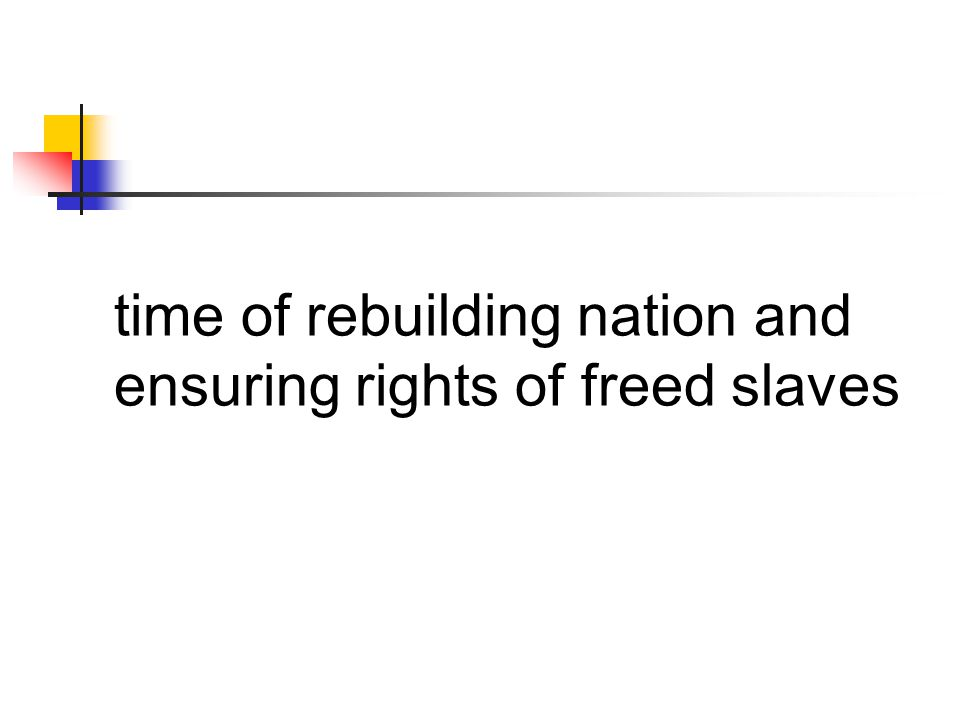 time of rebuilding nation and ensuring rights of freed slaves