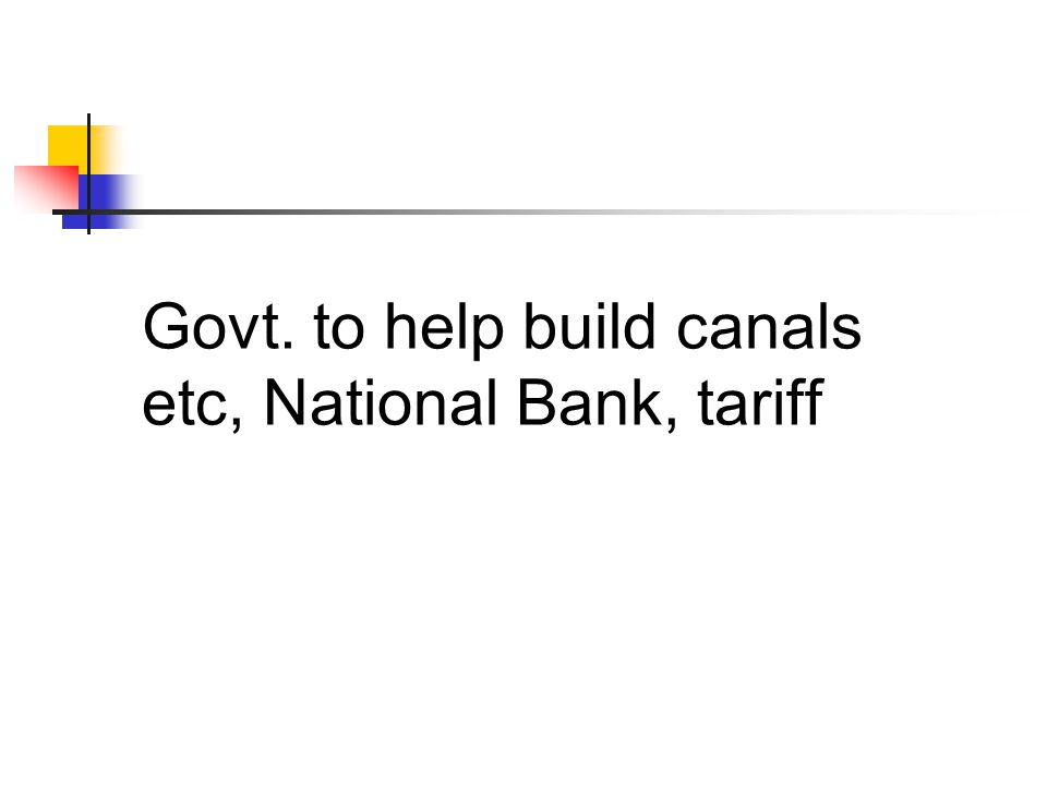 Govt. to help build canals etc, National Bank, tariff