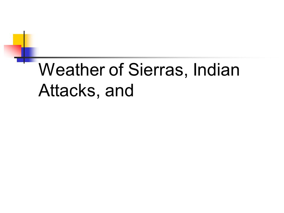 Weather of Sierras, Indian Attacks, and