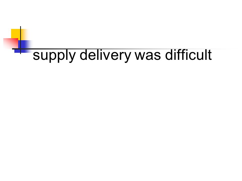 supply delivery was difficult