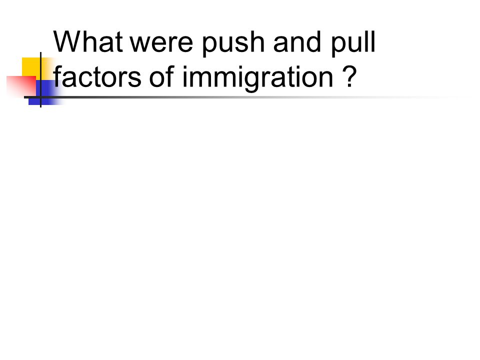 What were push and pull factors of immigration ?