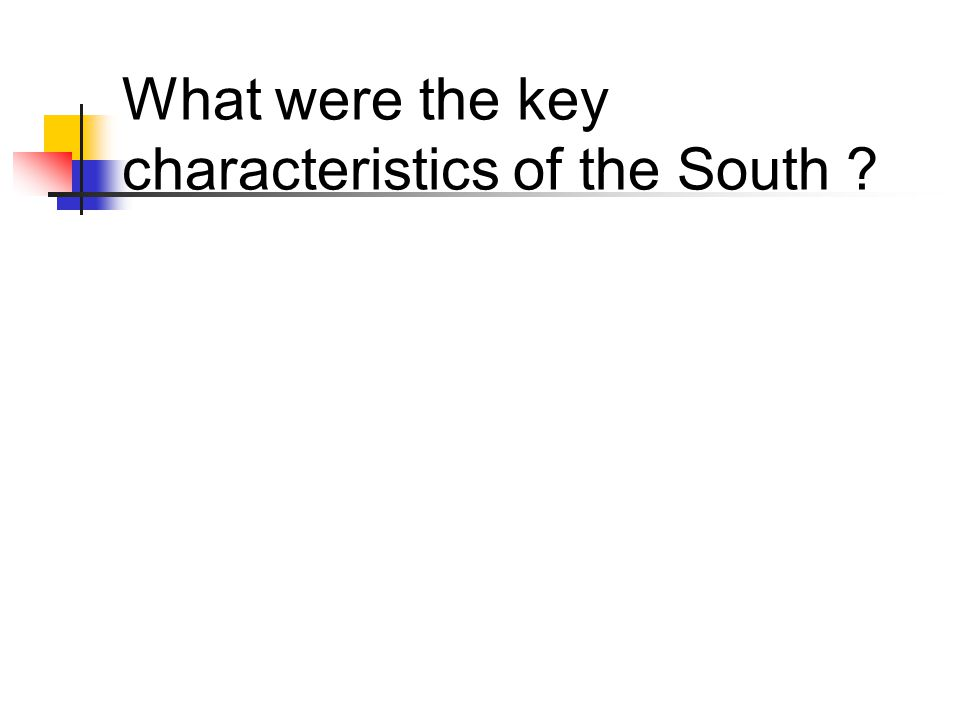 What were the key characteristics of the South ?