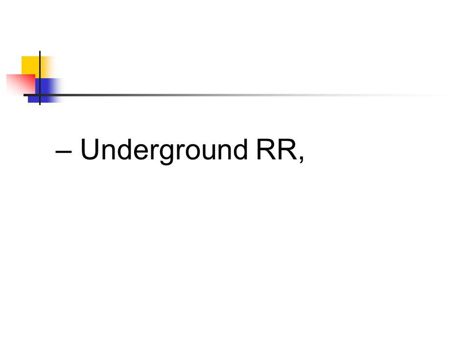 – Underground RR,