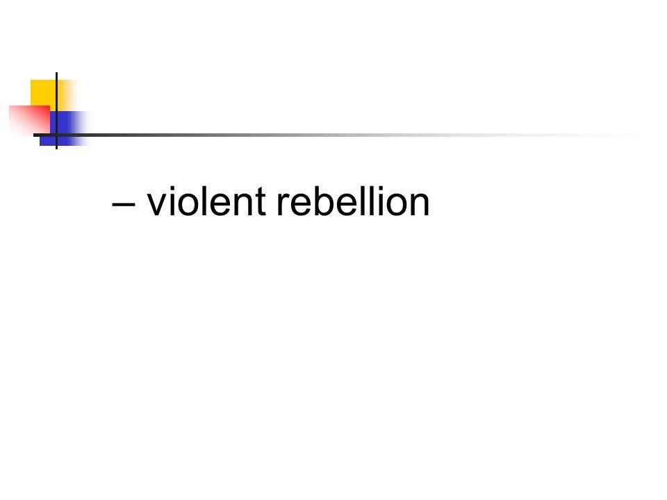 – violent rebellion