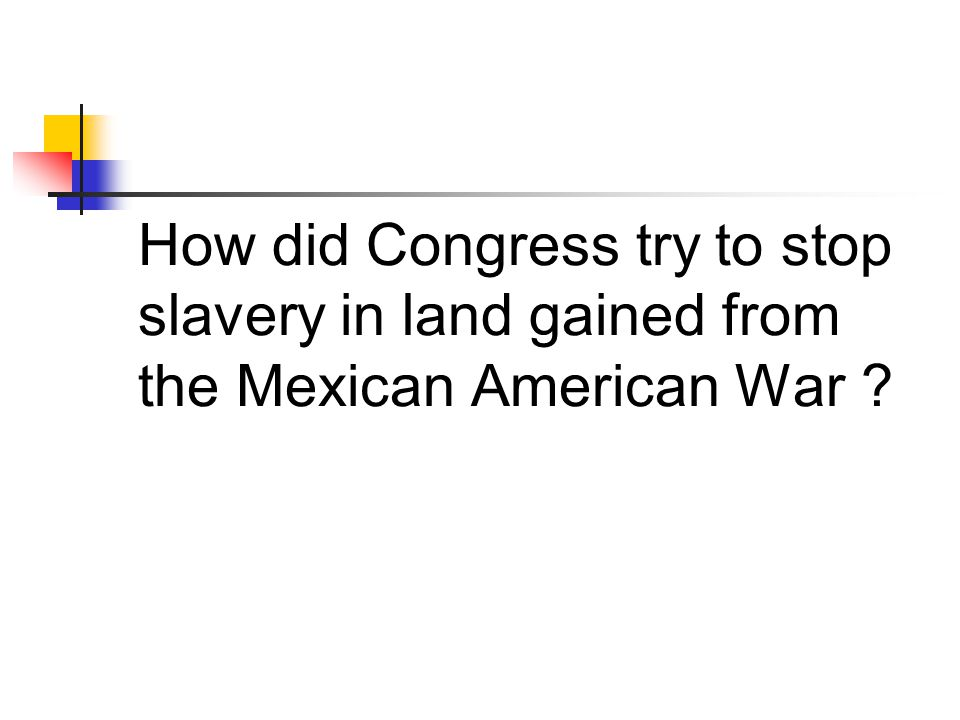 Wilmot Proviso: any land gained in war against Mexico would be free and not slave - it failed to pass