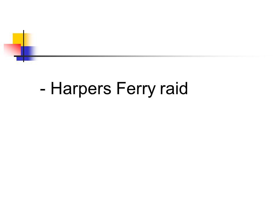 - Harpers Ferry raid