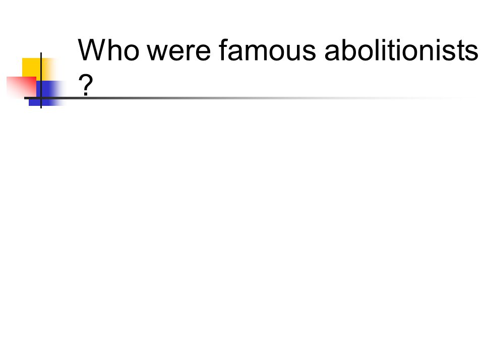 Who were famous abolitionists ?