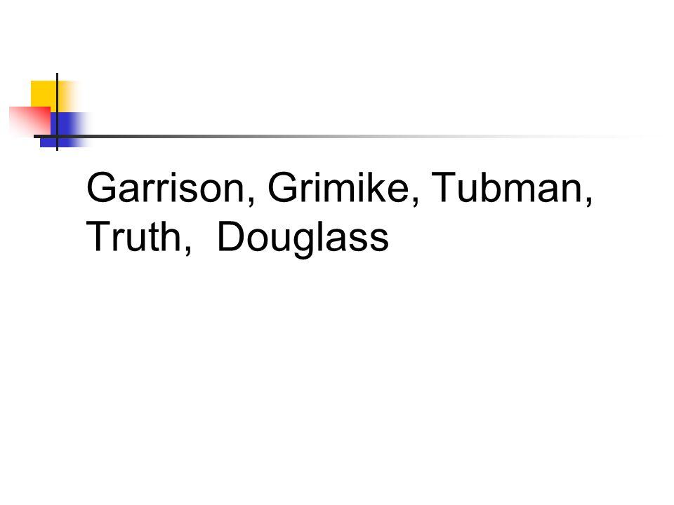 Garrison, Grimike, Tubman, Truth, Douglass