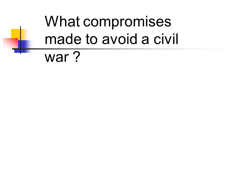 What compromises made to avoid a civil war ?