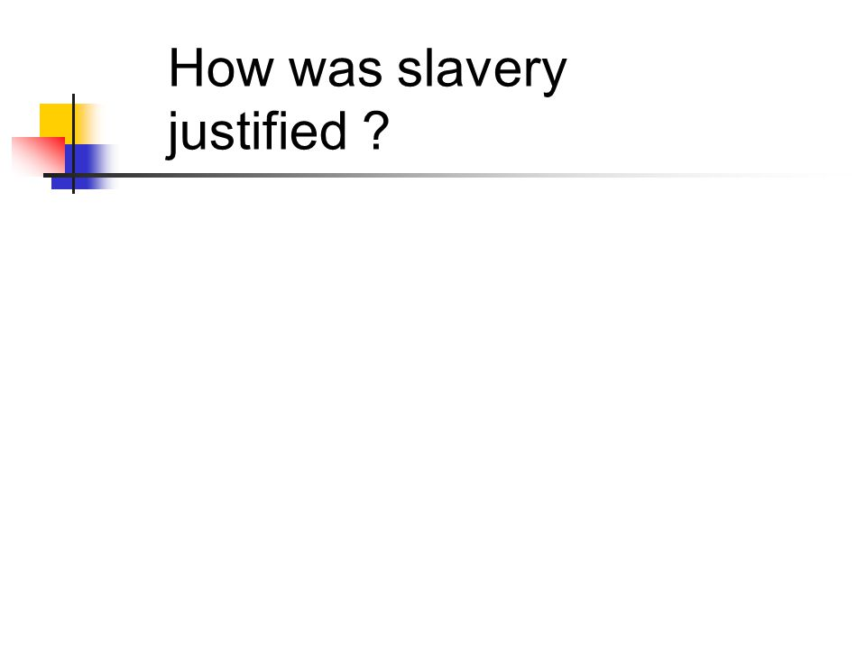 How was slavery justified ?