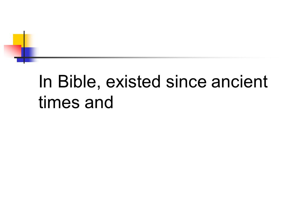 In Bible, existed since ancient times and