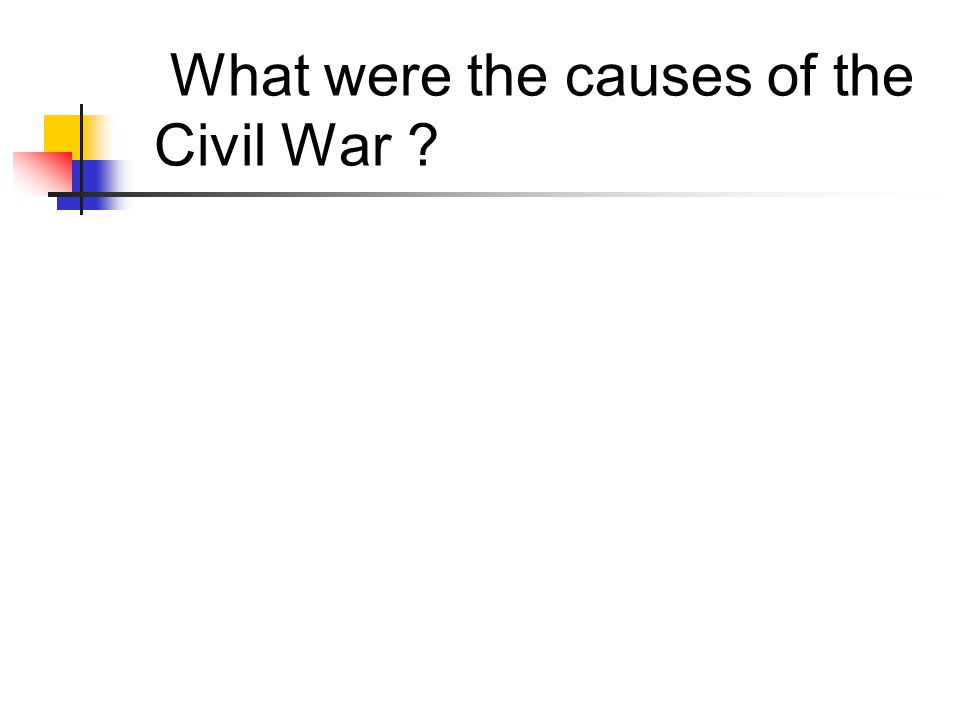 What were the causes of the Civil War ?