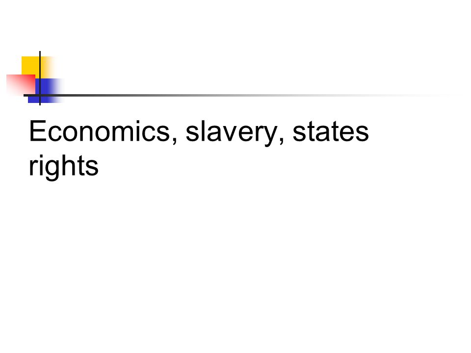 Economics, slavery, states rights
