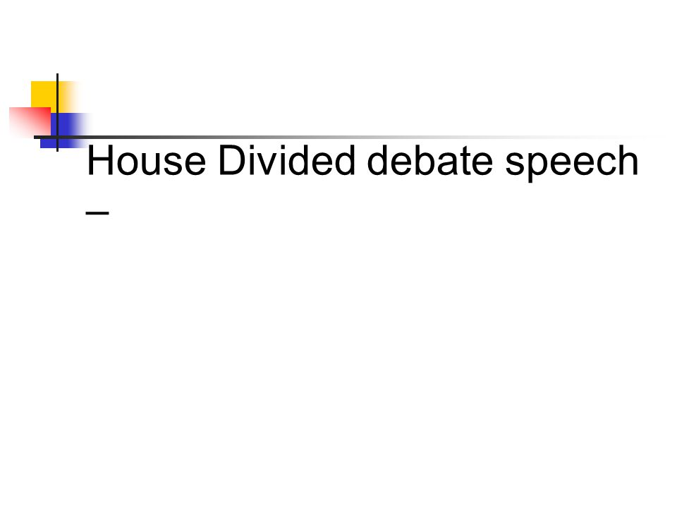 House Divided debate speech –