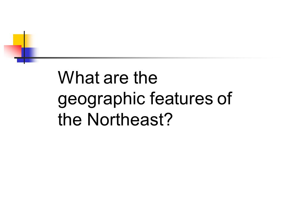 What are the geographic features of the Northeast?