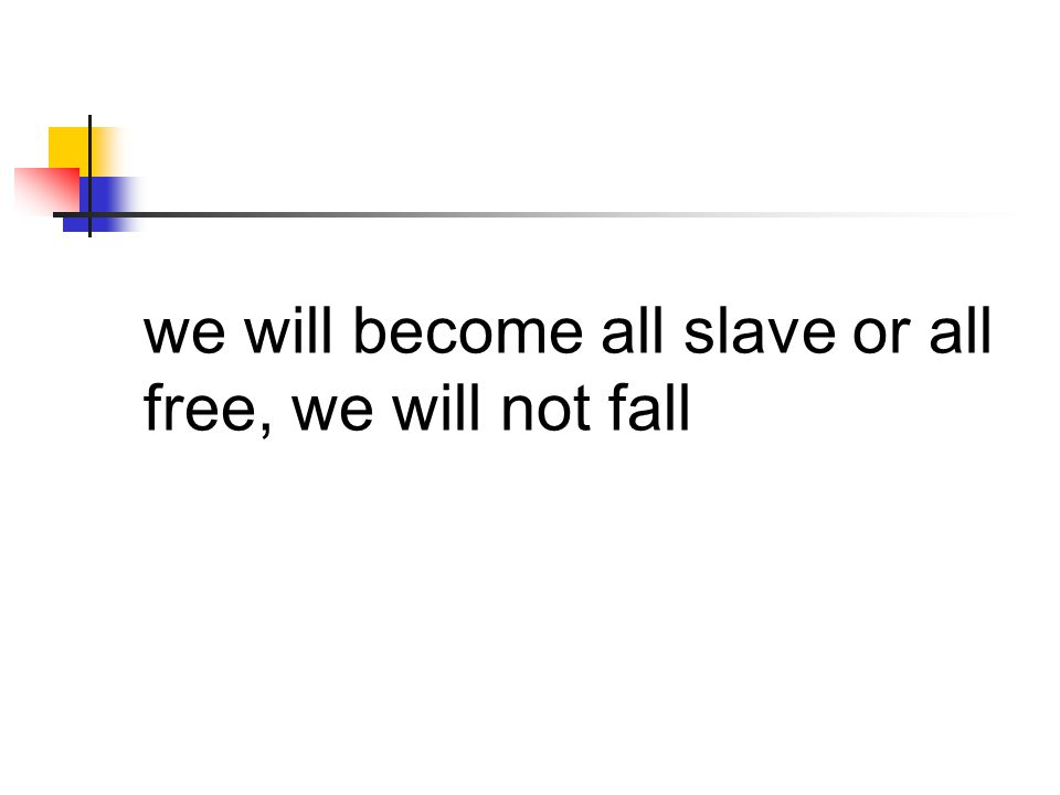 we will become all slave or all free, we will not fall