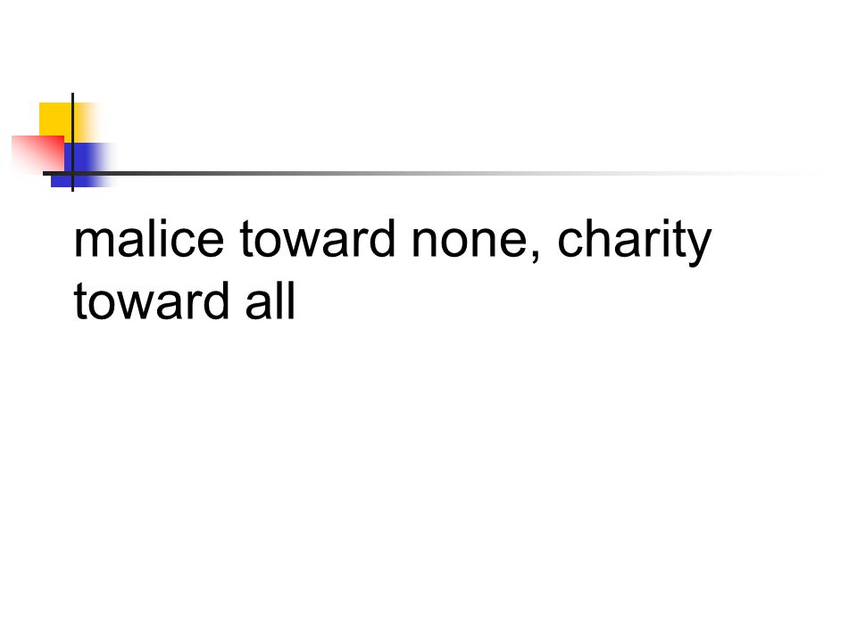 malice toward none, charity toward all