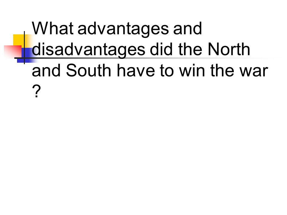 What advantages and disadvantages did the North and South have to win the war ?
