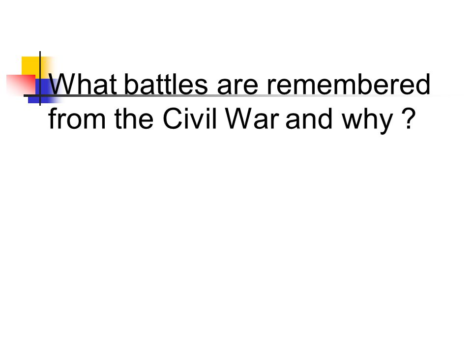 What battles are remembered from the Civil War and why ?