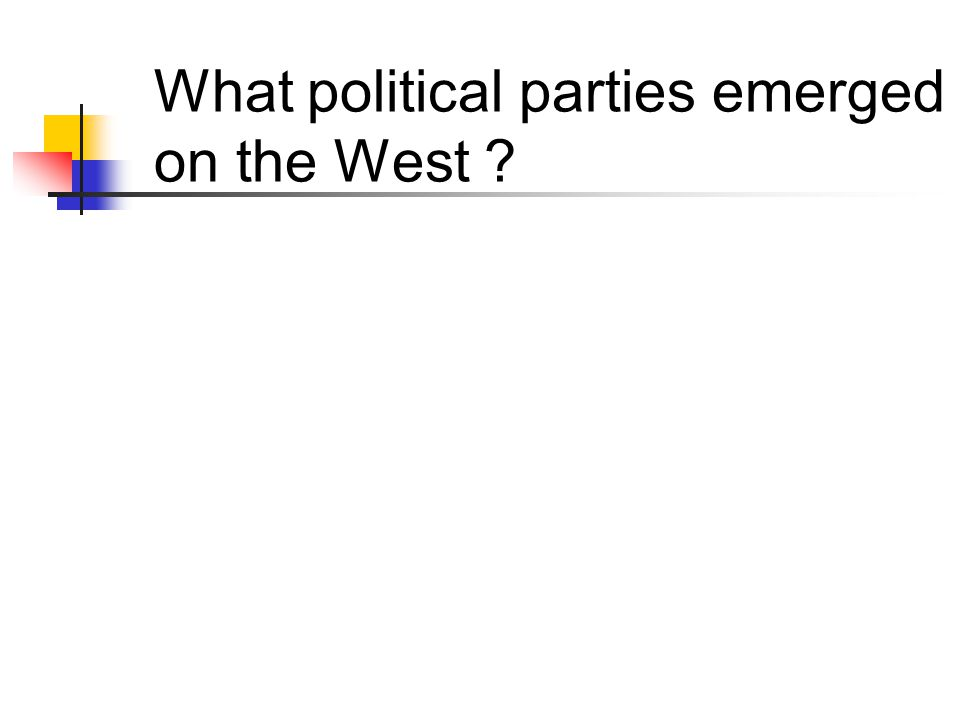 What political parties emerged on the West ?