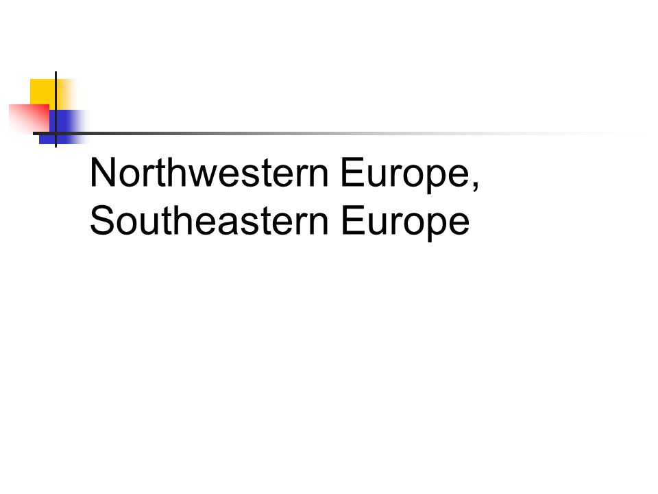 Northwestern Europe, Southeastern Europe