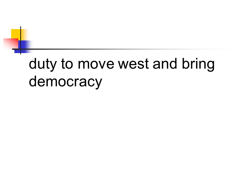 duty to move west and bring democracy