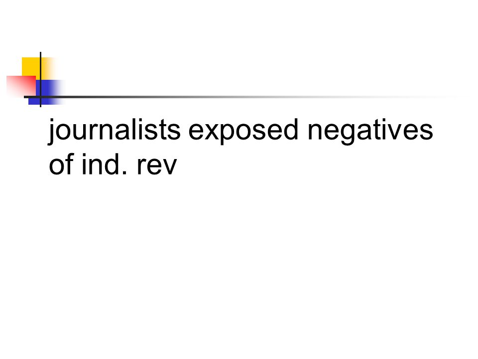 journalists exposed negatives of ind. rev