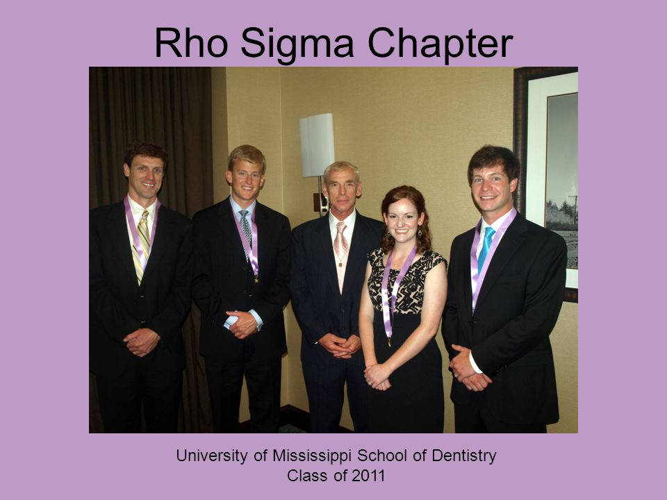 Rho Sigma Chapter University of Mississippi School of Dentistry Class of 2011
