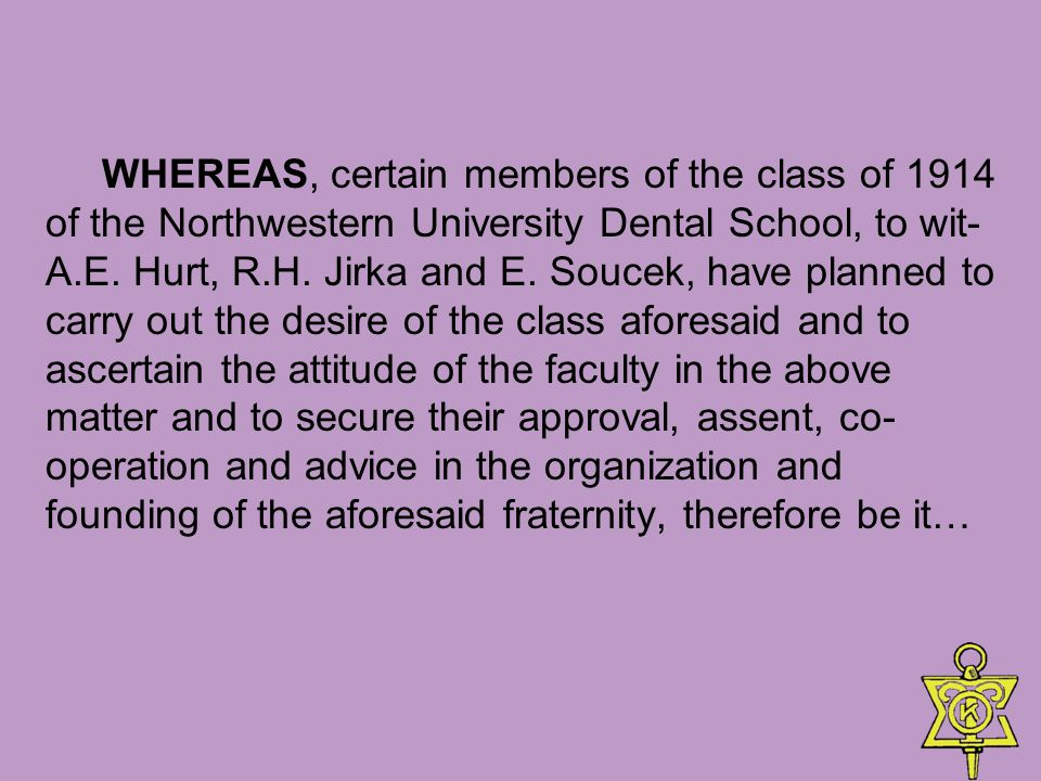 WHEREAS, certain members of the class of 1914 of the Northwestern University Dental School, to wit- A.E.