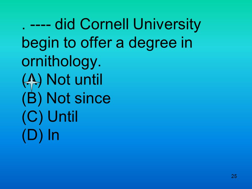 25. ---- did Cornell University begin to offer a degree in ornithology.