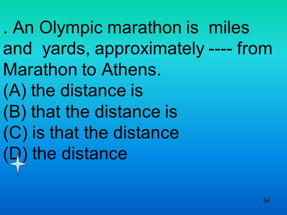54. An Olympic marathon is miles and yards, approximately ---- from Marathon to Athens.