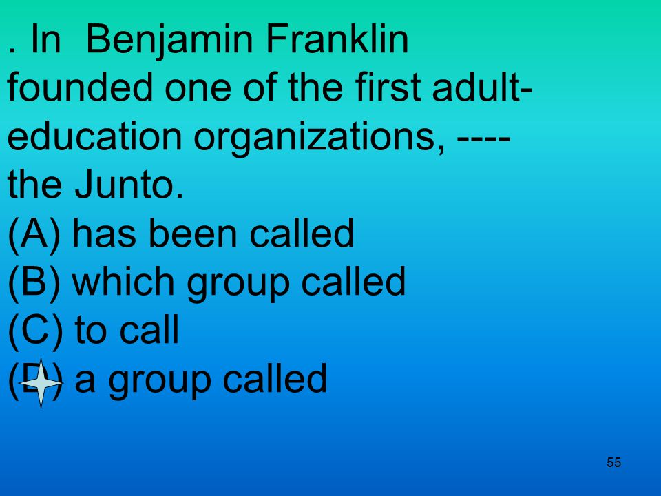 55. In Benjamin Franklin founded one of the first adult- education organizations, ---- the Junto.