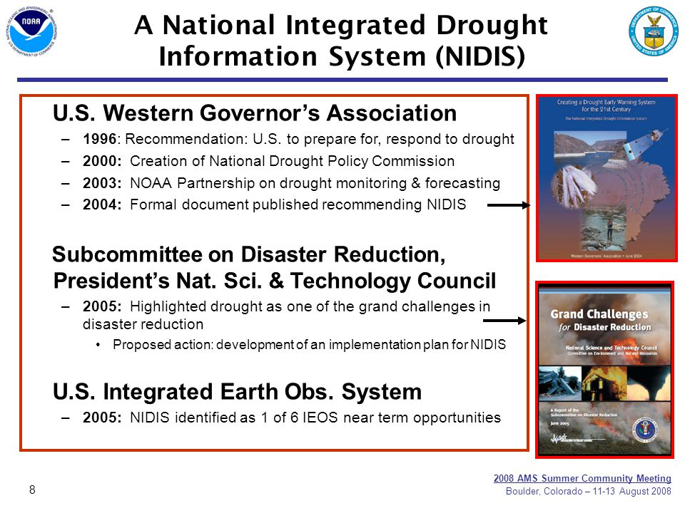 8 2008 AMS Summer Community Meeting Boulder, Colorado – 11-13 August 2008 A National Integrated Drought Information System (NIDIS) U.S.