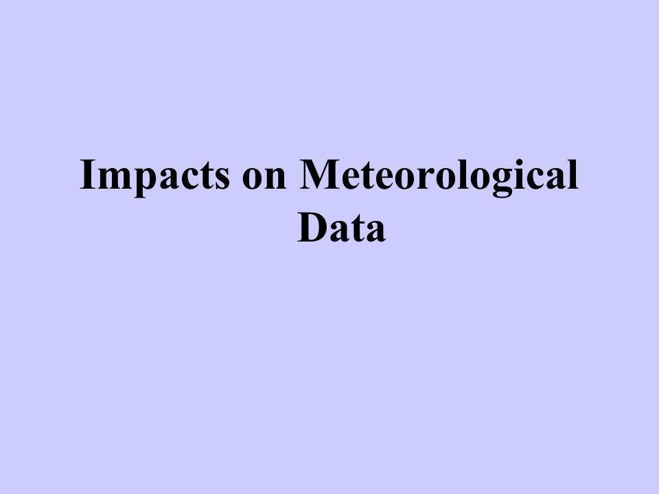 Impacts on Meteorological Data
