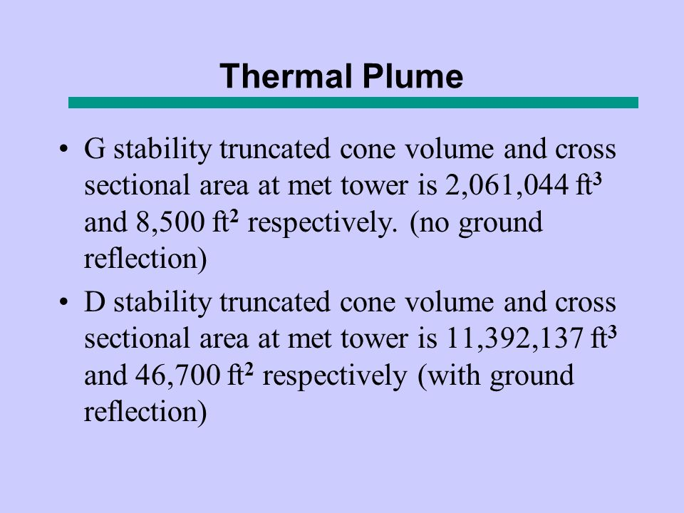 Thermal Plume G stability truncated cone volume and cross sectional area at met tower is 2,061,044 ft 3 and 8,500 ft 2 respectively.