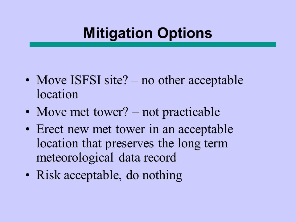 Mitigation Options Move ISFSI site. – no other acceptable location Move met tower.