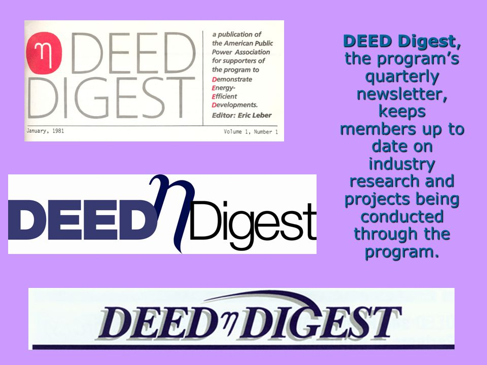 DEED Digest, the program's quarterly newsletter, keeps members up to date on industry research and projects being conducted through the program.
