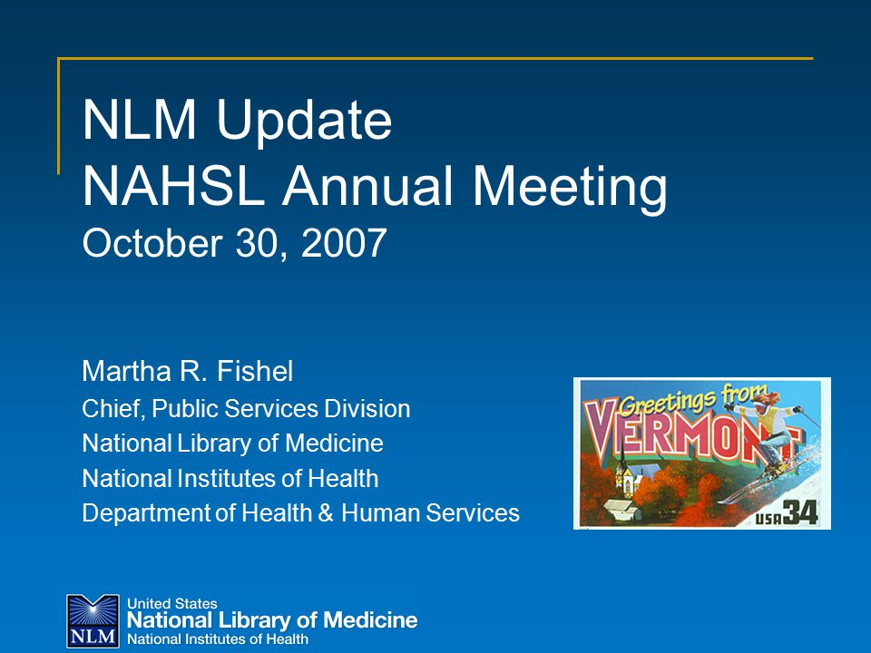 NLM Update NAHSL Annual Meeting October 30, 2007 Martha R.