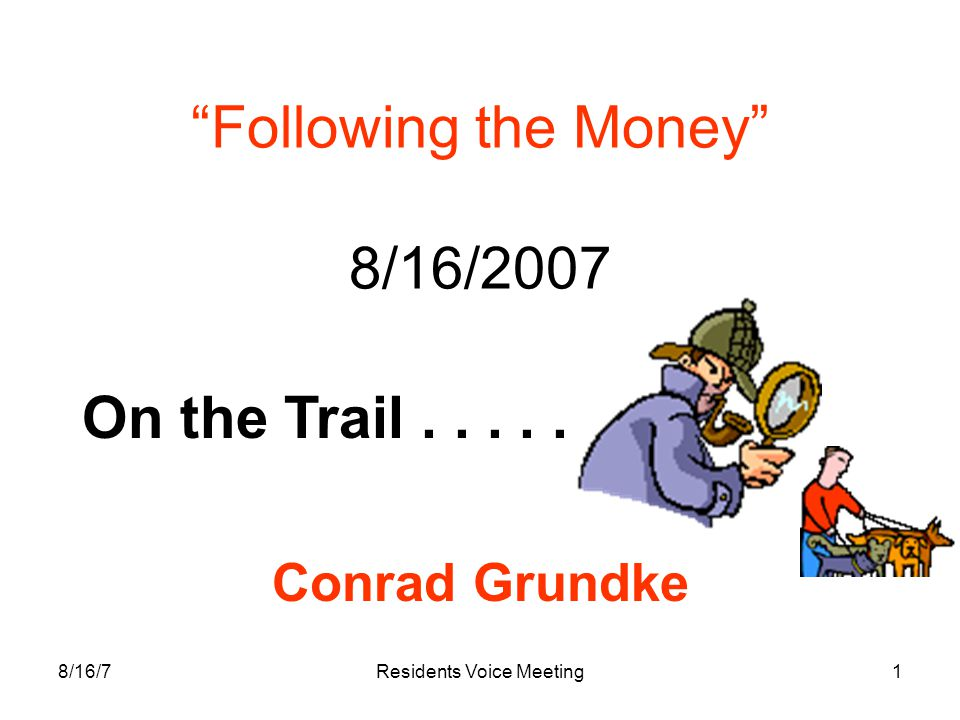 """8/16/7Residents Voice Meeting1 """"Following the Money"""" 8/16/2007 Conrad Grundke On the Trail....."""