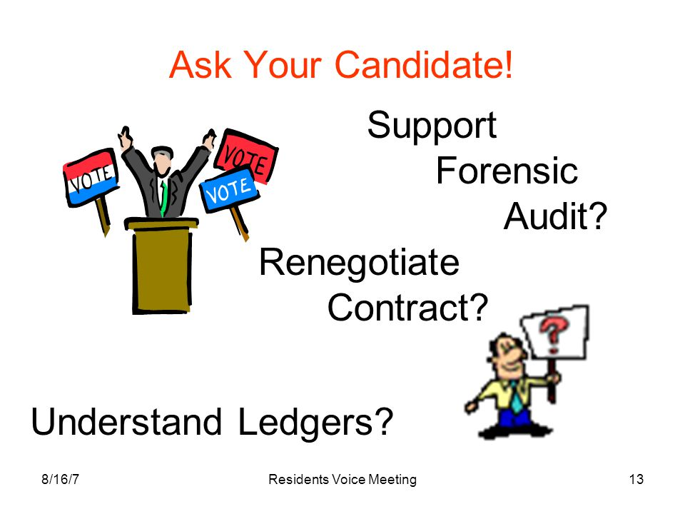 8/16/7Residents Voice Meeting13 Ask Your Candidate! Support Forensic Audit? Understand Ledgers? Renegotiate Contract?